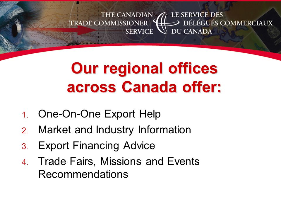Our regional offices across Canada offer: 1. One-On-One Export Help 2.