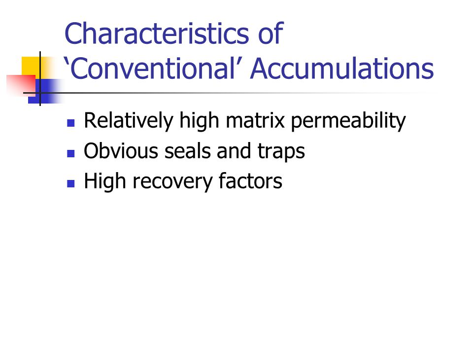 Characteristics of 'Conventional' Accumulations Relatively high matrix permeability Obvious seals and traps High recovery factors