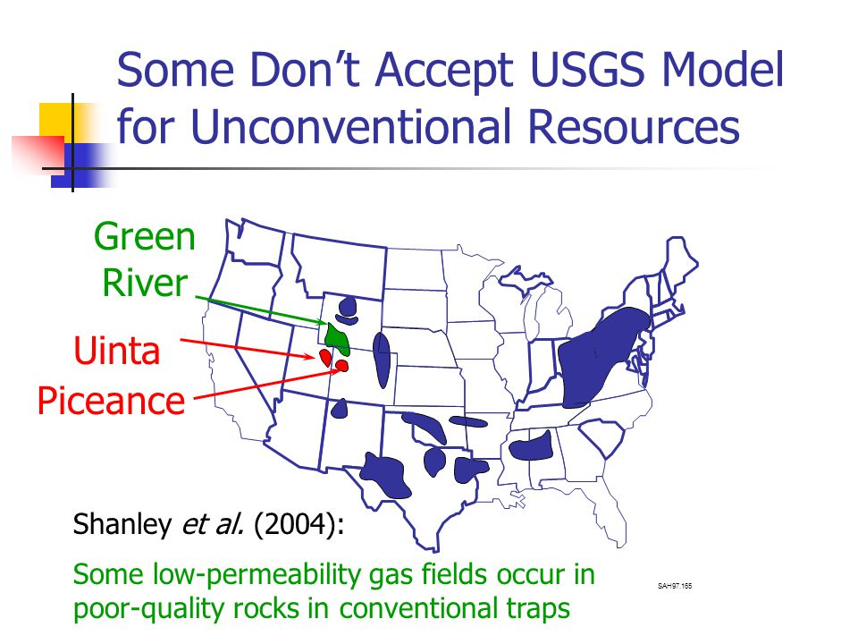 Some Don't Accept USGS Model for Unconventional Resources Green River Uinta Piceance SAH Some low-permeability gas fields occur in poor-quality rocks in conventional traps Shanley et al.