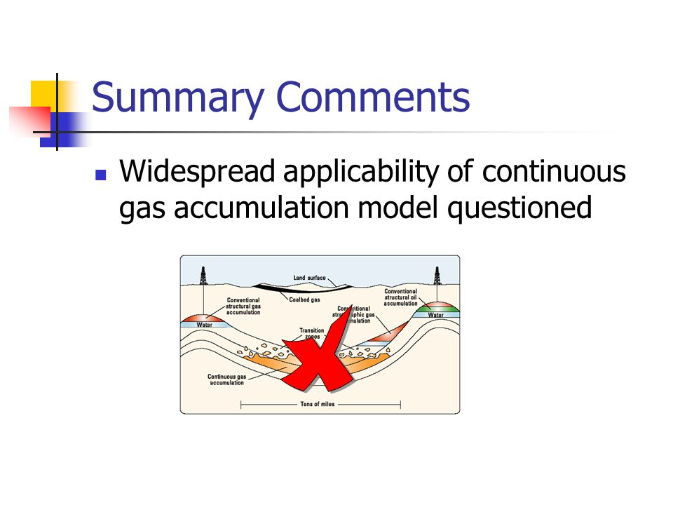 Summary Comments Widespread applicability of continuous gas accumulation model questioned