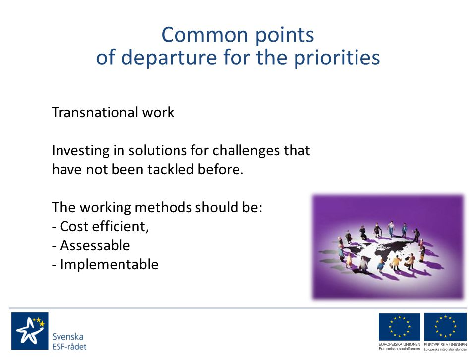 Common points of departure for the priorities Transnational work Investing in solutions for challenges that have not been tackled before.