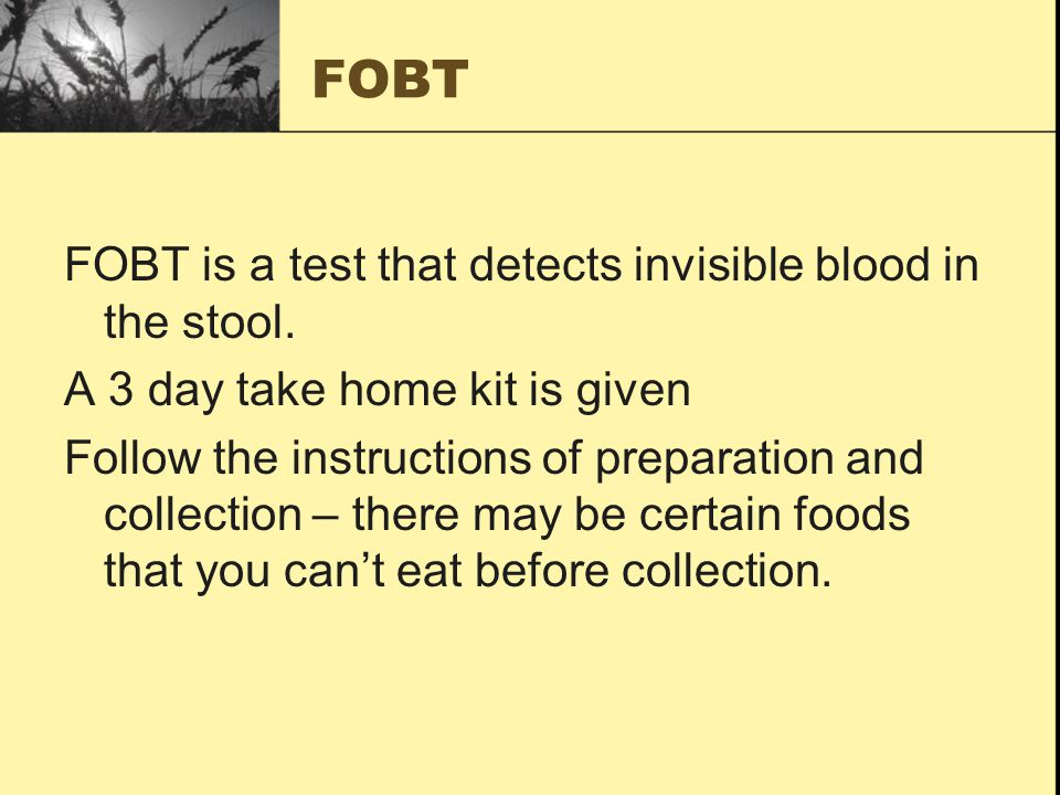 FOBT FOBT is a test that detects invisible blood in the stool.