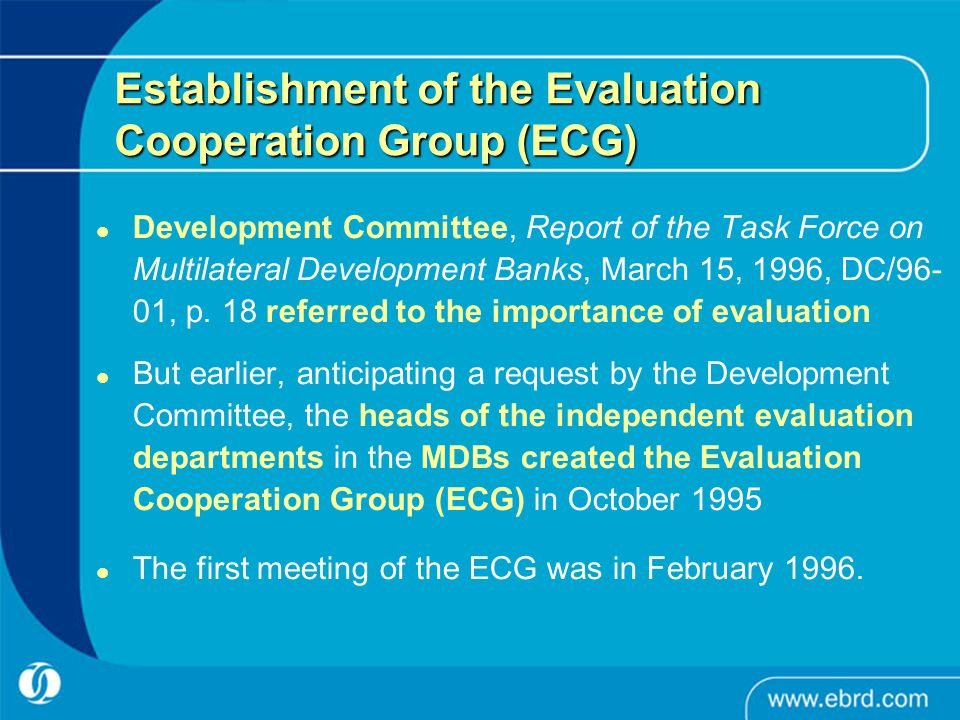 Establishment of the Evaluation Cooperation Group (ECG) Development Committee, Report of the Task Force on Multilateral Development Banks, March 15, 1996, DC/96- 01, p.