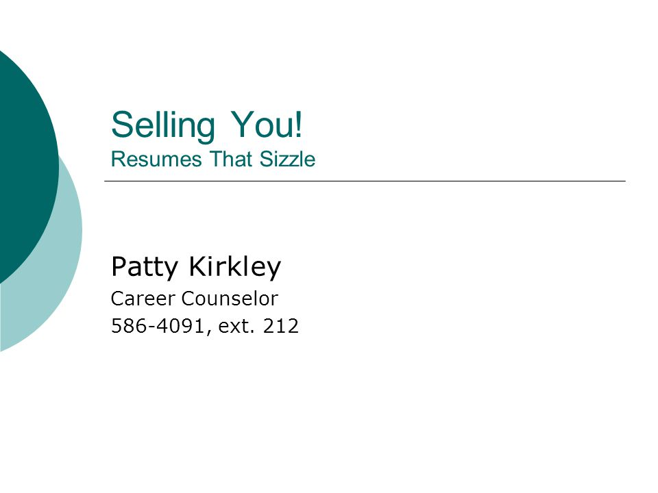 Selling You! Resumes That Sizzle Patty Kirkley Career Counselor , ext. 212