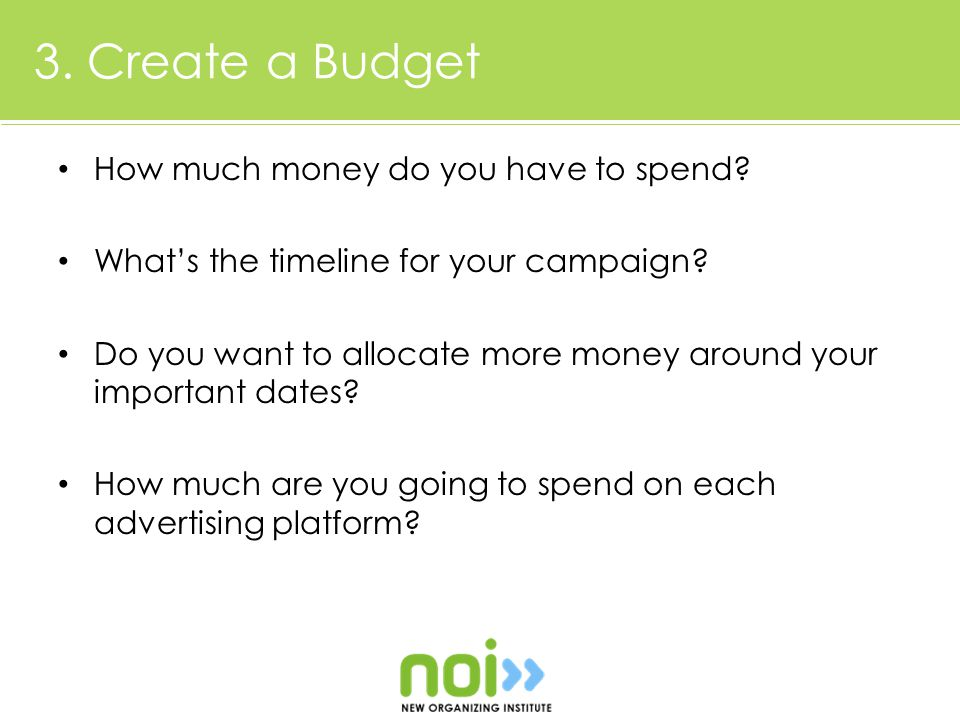 3. Create a Budget How much money do you have to spend.