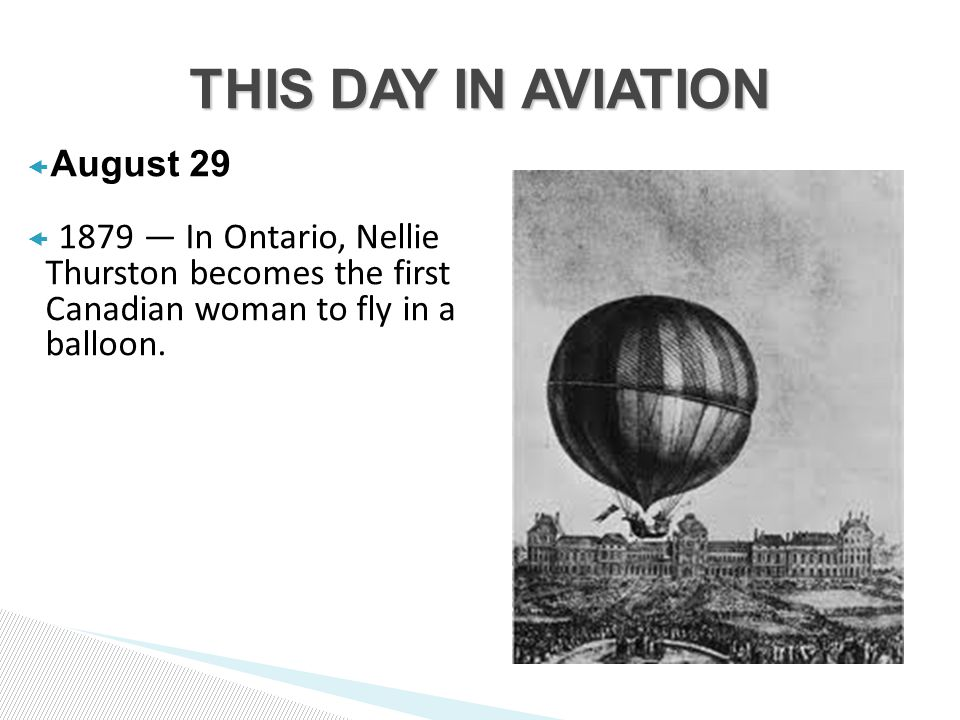  August 29  1879 — In Ontario, Nellie Thurston becomes the first Canadian woman to fly in a balloon.