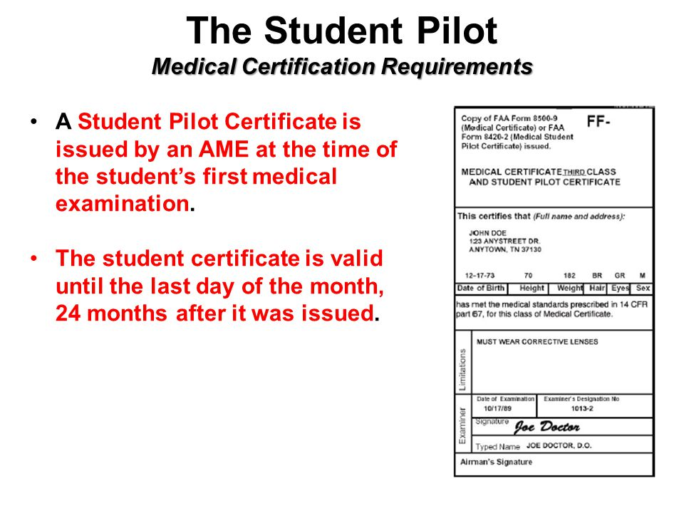 Medical Certification Requirements The Student Pilot Medical Certification Requirements A Student Pilot Certificate is issued by an AME at the time of the student's first medical examination.