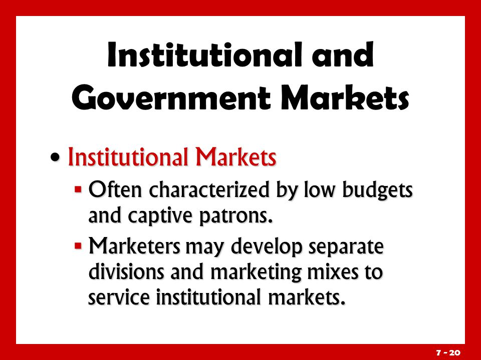 Institutional Markets Institutional Markets  Often characterized by low budgets and captive patrons.