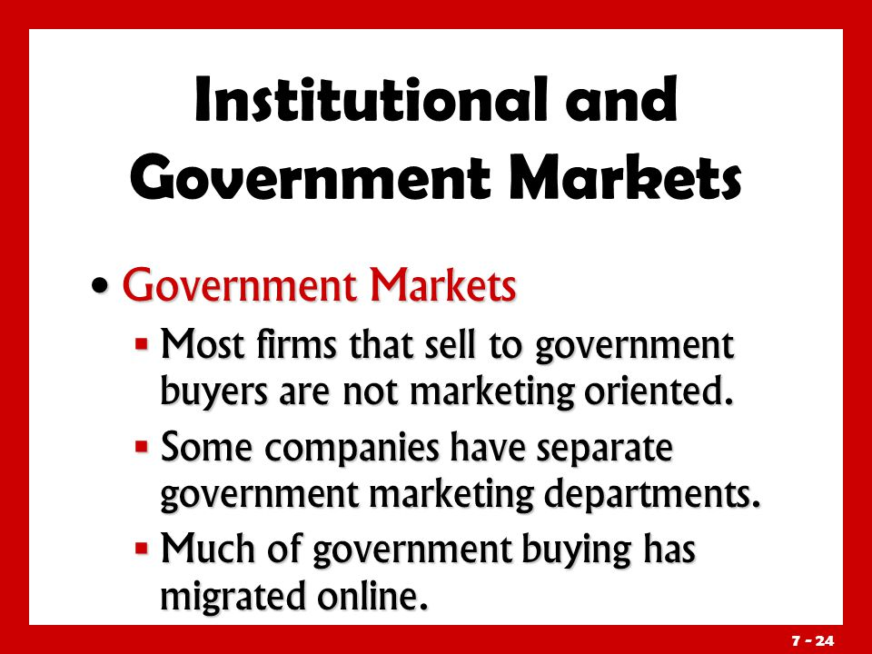 Government Markets Government Markets  Most firms that sell to government buyers are not marketing oriented.