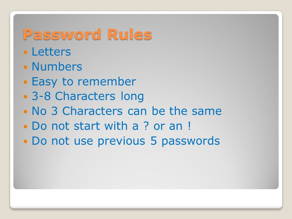 Password Rules Letters Numbers Easy to remember 3-8 Characters long No 3 Characters can be the same Do not start with a .