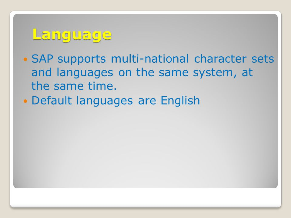 Language SAP supports multi-national character sets and languages on the same system, at the same time.