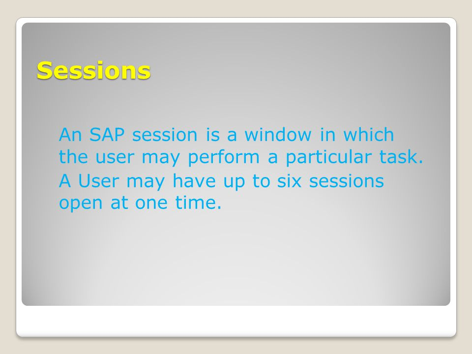 Sessions An SAP session is a window in which the user may perform a particular task.