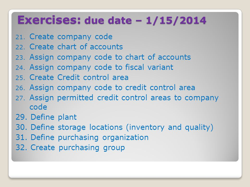 Exercises: due date – 1/15/ Create company code 22.