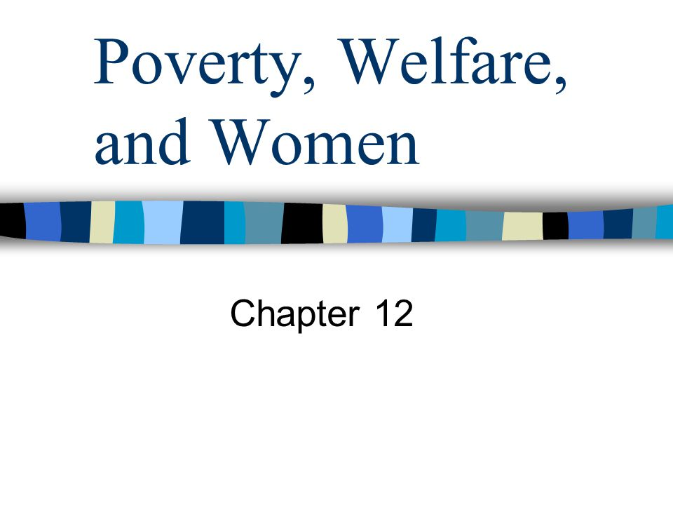 Poverty, Welfare, and Women Chapter 12