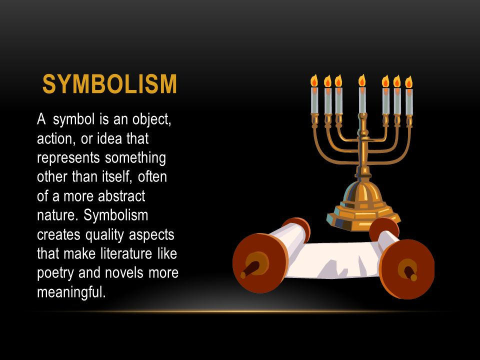 SYMBOLISM A symbol is an object, action, or idea that represents something other than itself, often of a more abstract nature.