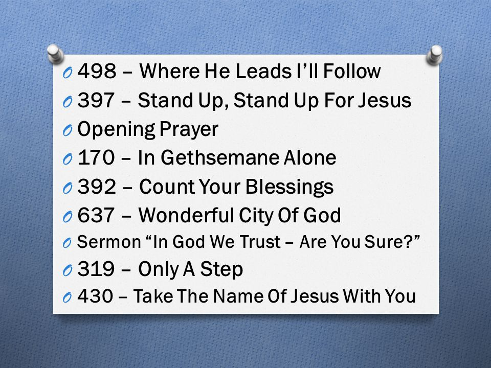 O 498 – Where He Leads I'll Follow O 397 – Stand Up, Stand