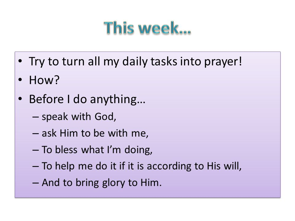 Try to turn all my daily tasks into prayer. How.