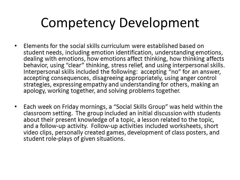 Competency Development Elements for the social skills curriculum were established based on student needs, including emotion identification, understanding emotions, dealing with emotions, how emotions affect thinking, how thinking affects behavior, using clear thinking, stress relief, and using interpersonal skills.