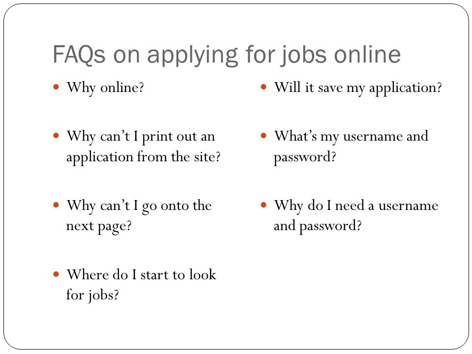 FAQs on applying for jobs online Why online. Why can't I print out an application from the site.