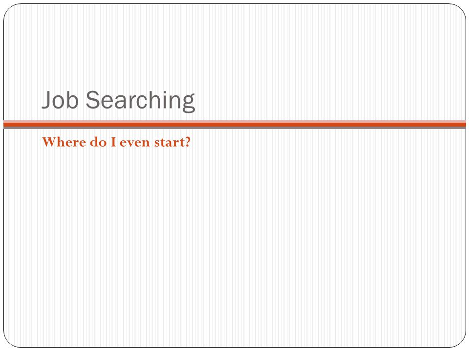 Job Searching Where do I even start