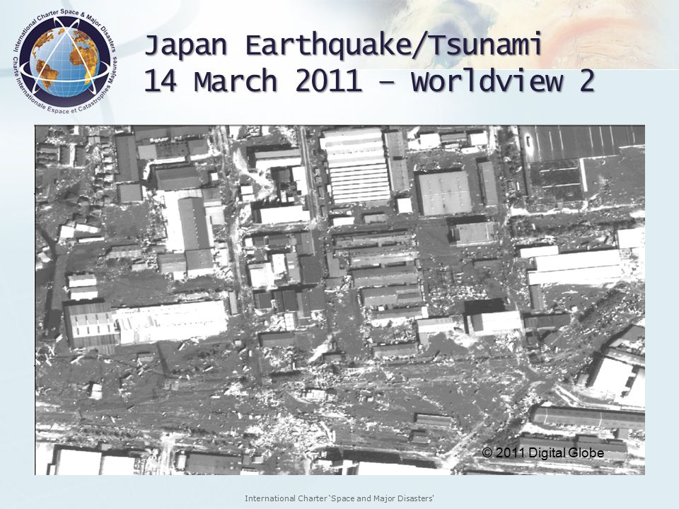 International Charter 'Space and Major Disasters Japan Earthquake/Tsunami 14 March 2011 – Worldview 2 © 2011 Digital Globe