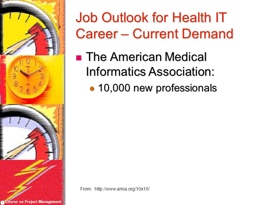 Course on Project Management Job Outlook for Health IT Career – Current Demand The American Medical Informatics Association: The American Medical Informatics Association: 10,000 new professionals 10,000 new professionals From: