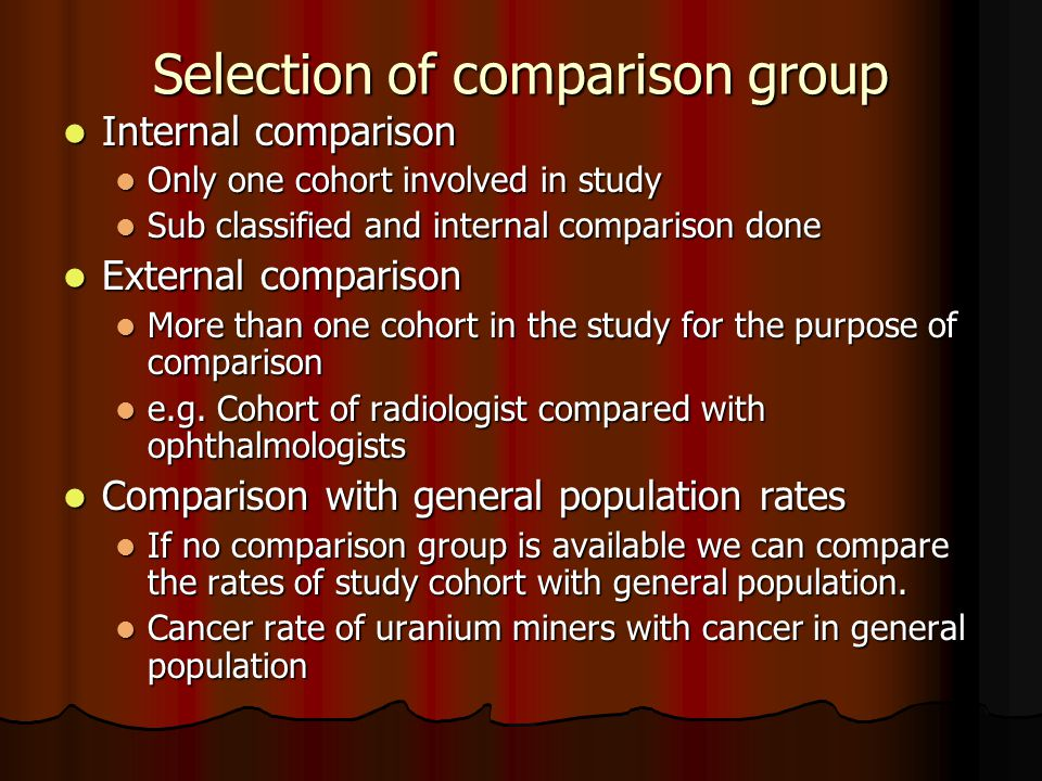 Selection of comparison group Internal comparison Internal comparison Only one cohort involved in study Only one cohort involved in study Sub classified and internal comparison done Sub classified and internal comparison done External comparison External comparison More than one cohort in the study for the purpose of comparison More than one cohort in the study for the purpose of comparison e.g.