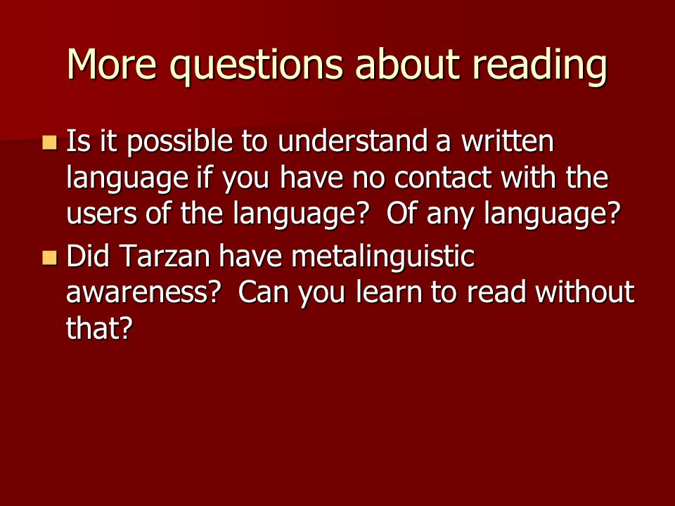 More questions about reading Is it possible to understand a written language if you have no contact with the users of the language.