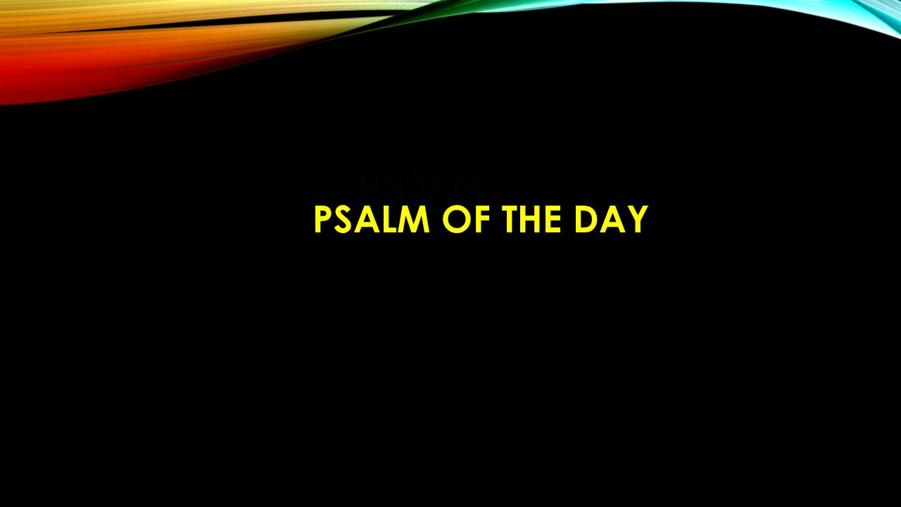 PSALM PSALM OF THE DAY
