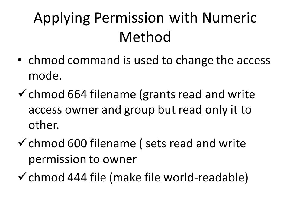 Applying Permission with Numeric Method chmod command is used to change the access mode.
