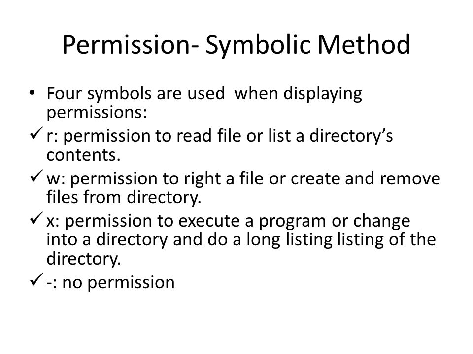 Permission- Symbolic Method Four symbols are used when displaying permissions: r: permission to read file or list a directory's contents.