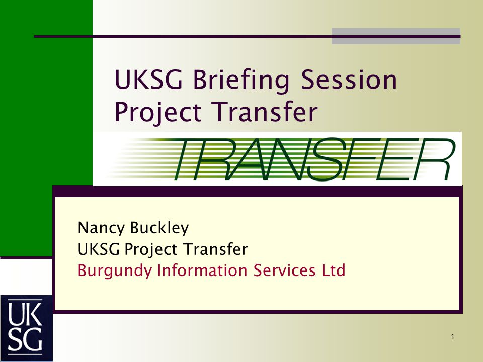 1 UKSG Briefing Session Project Transfer Nancy Buckley UKSG Project Transfer Burgundy Information Services Ltd