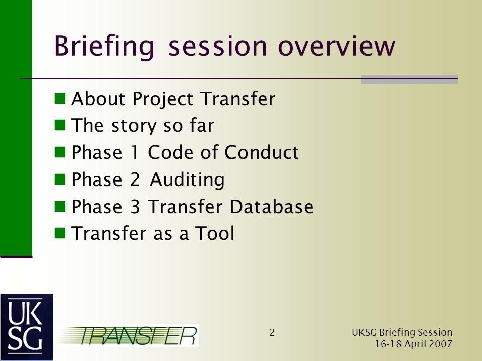 UKSG Briefing Session April Briefing session overview About Project Transfer The story so far Phase 1 Code of Conduct Phase 2Auditing Phase 3 Transfer Database Transfer as a Tool