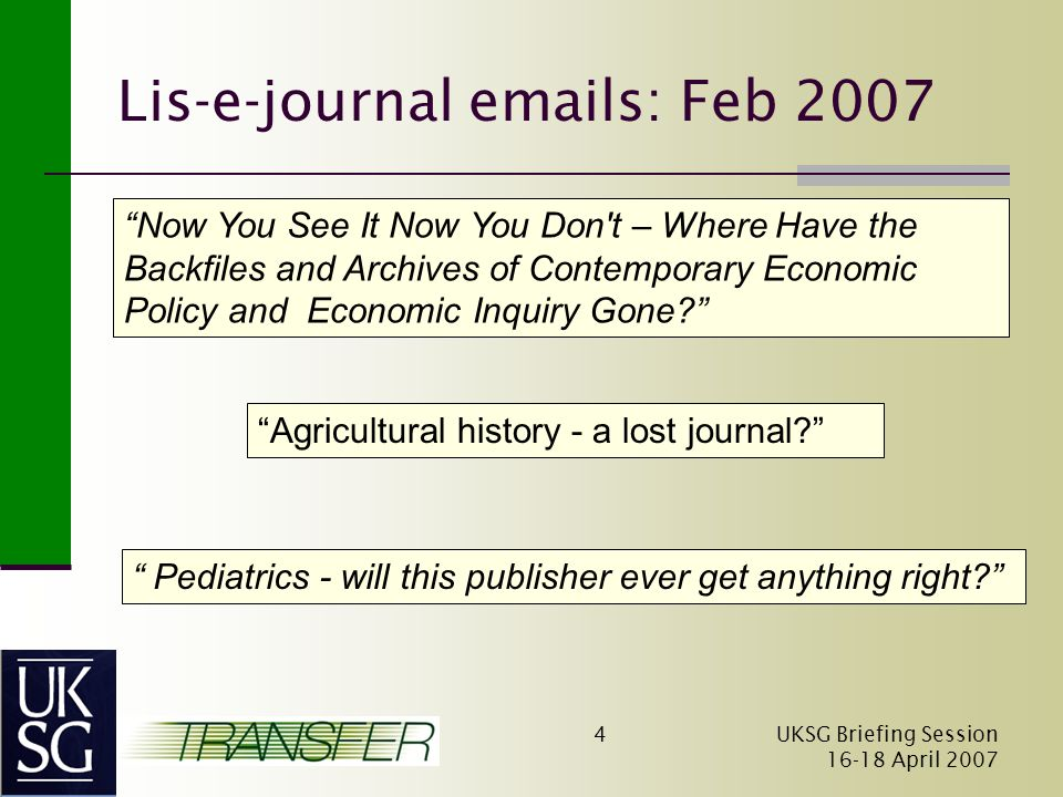 UKSG Briefing Session April Lis-e-journal  s: Feb 2007 Now You See It Now You Don t – Where Have the Backfiles and Archives of Contemporary Economic Policy and Economic Inquiry Gone Agricultural history - a lost journal Pediatrics - will this publisher ever get anything right