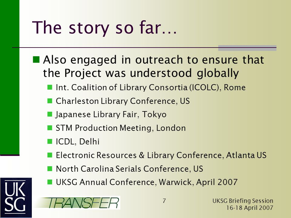 UKSG Briefing Session April The story so far… Also engaged in outreach to ensure that the Project was understood globally Int.