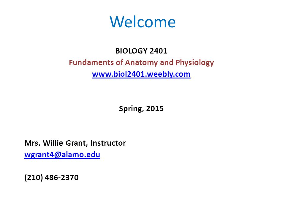 Welcome BIOLOGY 2401 Fundaments of Anatomy and Physiology   Spring, 2015 Mrs.