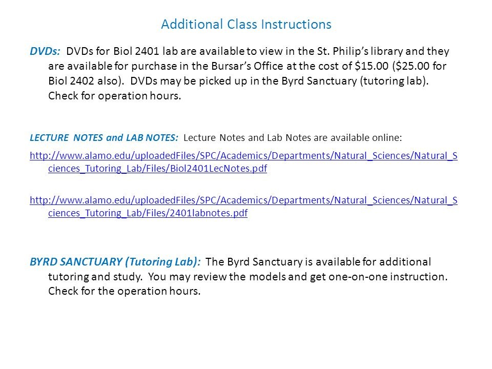 Additional Class Instructions DVDs: DVDs for Biol 2401 lab are available to view in the St.