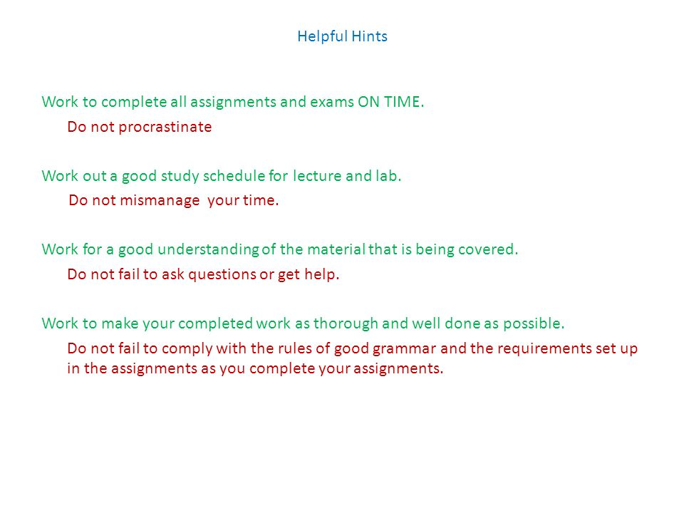 Helpful Hints Work to complete all assignments and exams ON TIME.