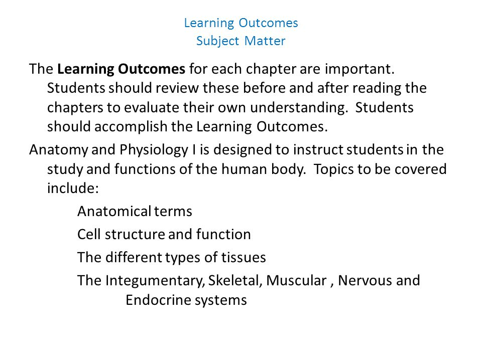 Learning Outcomes Subject Matter The Learning Outcomes for each chapter are important.