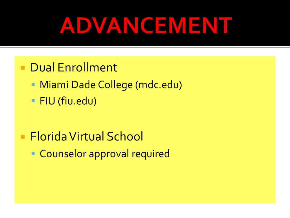  Dual Enrollment  Miami Dade College (mdc.edu)  FIU (fiu.edu)  Florida Virtual School  Counselor approval required