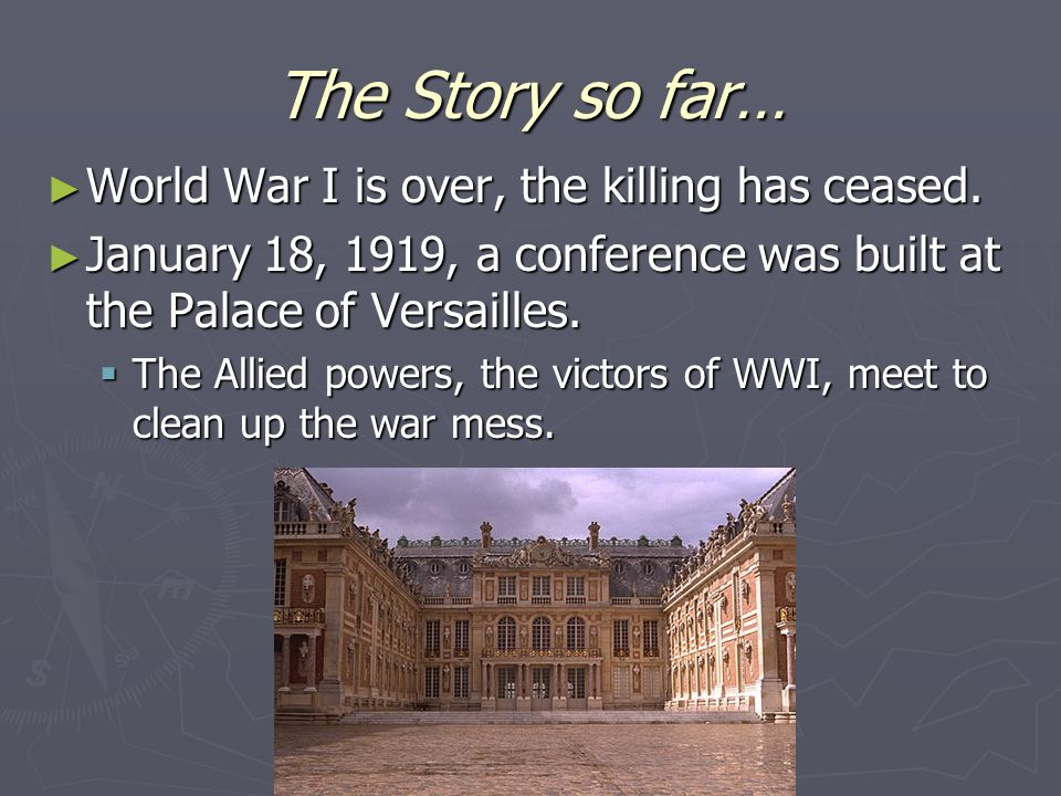The Story so far… ► World War I is over, the killing has ceased.