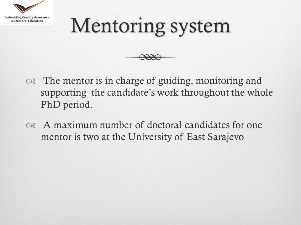 Mentoring system  The mentor is in charge of guiding, monitoring and supporting the candidate's work throughout the whole PhD period.
