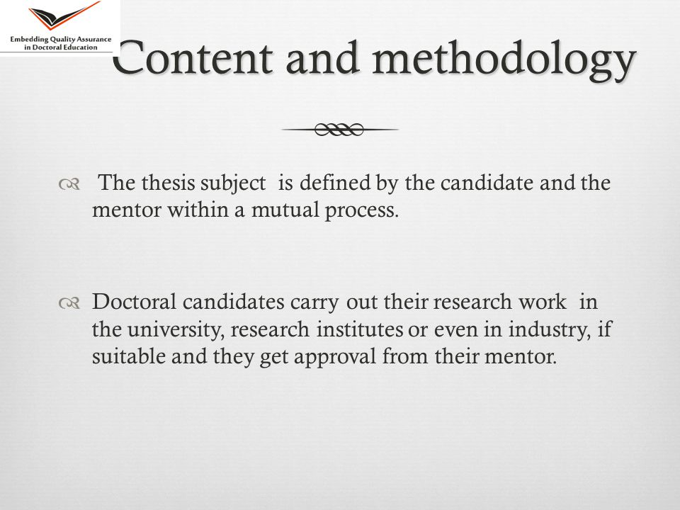 Content and methodology  The thesis subject is defined by the candidate and the mentor within a mutual process.