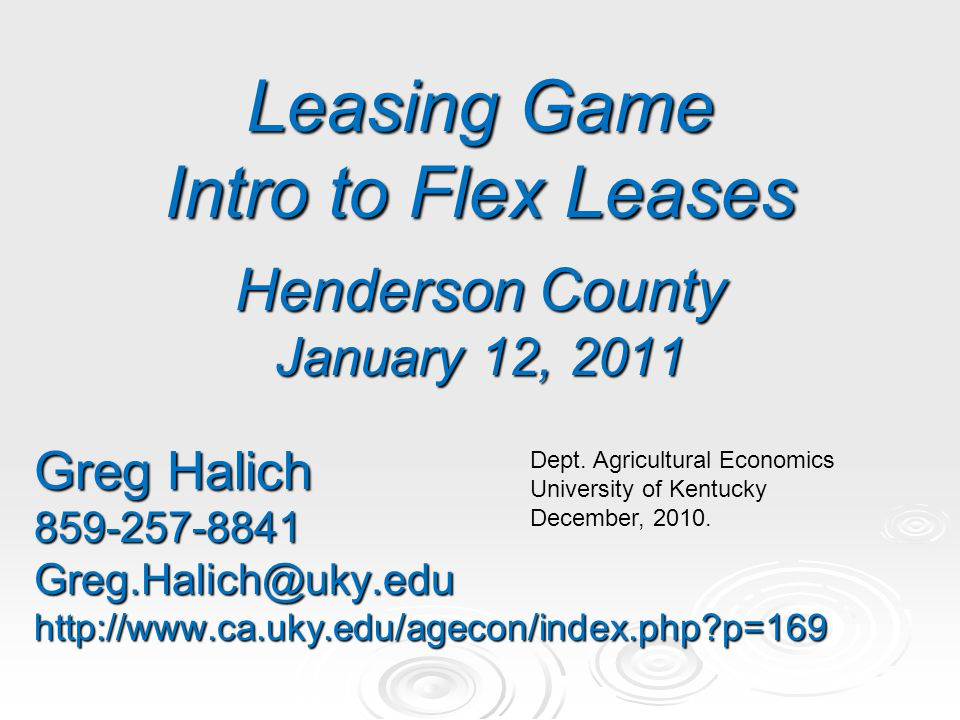 Leasing Game Intro to Flex Leases Henderson County January 12, 2011 Greg Halich p=169 Dept.