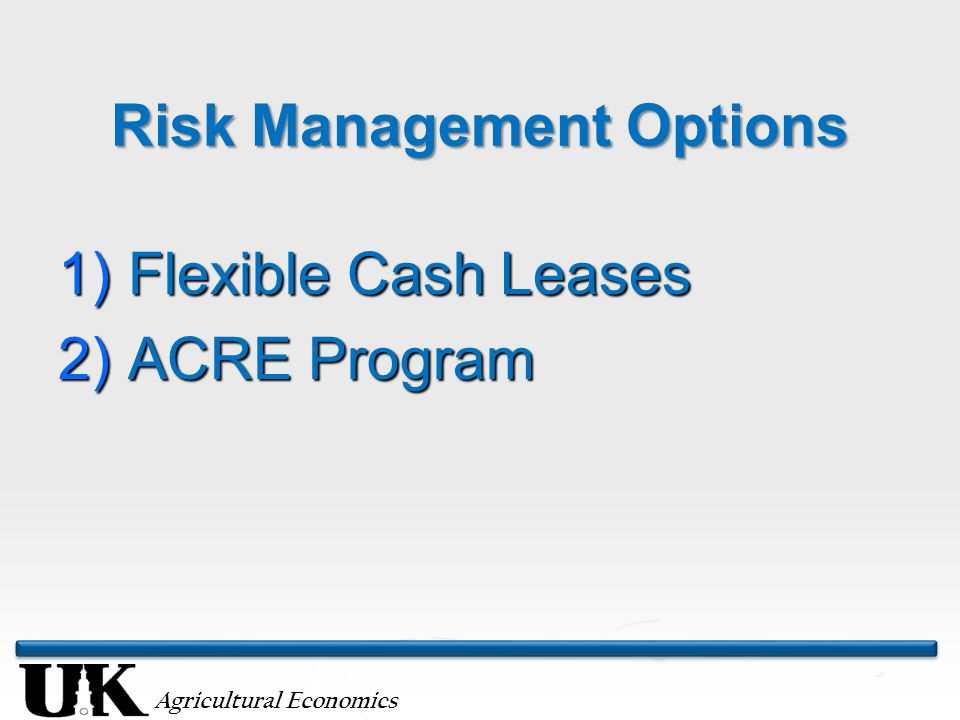 Agricultural Economics Risk Management Options 1) Flexible Cash Leases 2) ACRE Program