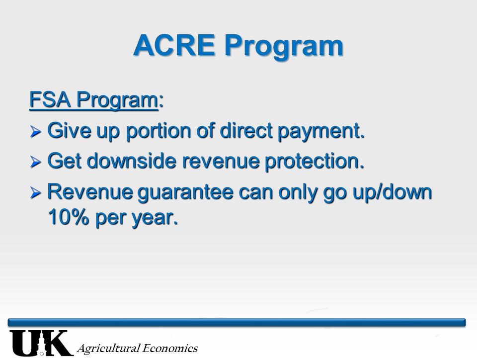 Agricultural Economics ACRE Program FSA Program:  Give up portion of direct payment.
