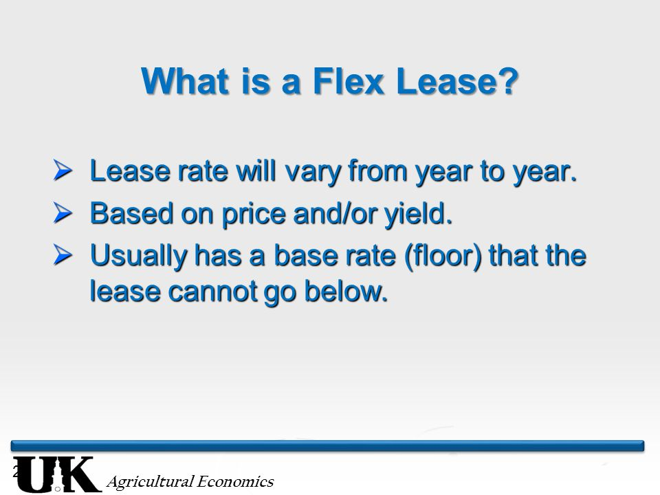 Agricultural Economics 20 What is a Flex Lease.  Lease rate will vary from year to year.