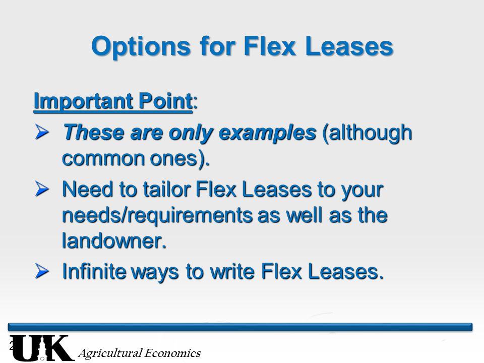 Agricultural Economics 24 Options for Flex Leases Important Point:  These are only examples (although common ones).
