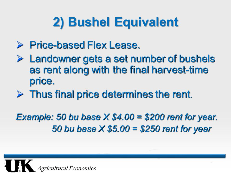 Agricultural Economics 27 2) Bushel Equivalent  Price-based Flex Lease.