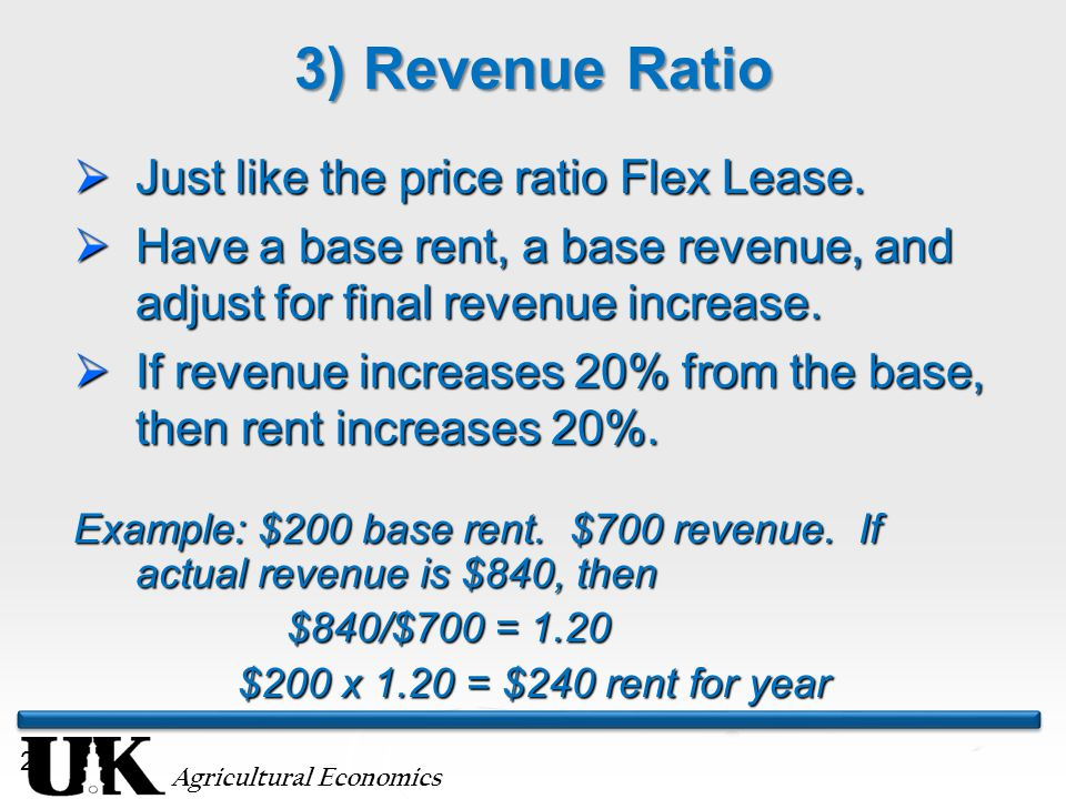 Agricultural Economics 28 3) Revenue Ratio  Just like the price ratio Flex Lease.